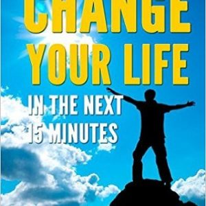 How to Change your Life in the next 15 minutes (Self-Help 101) Review